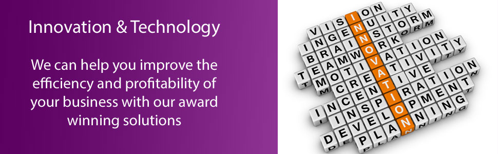 Innovation & Technology: We can help you improve the efficiency and profitability of your business with our award winning solutions